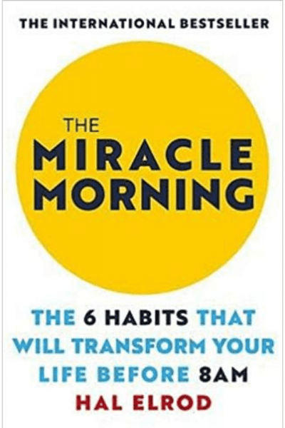 Hal Elrod - The Miracle Morning: The 6 Habits That Will Transform Your Life Before 8AM